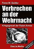 Verbrechen an der Wehrmacht Teil 1 und 2: Kriegsgreuel der Roten Armee - Franz W. Seidler