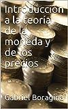 Introducción a la teoría de la moneda y de los precios