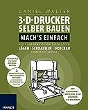 3D-Drucker selber bauen. Mach's einfach: Alles für den eigenen 3-D-Drucker: Sägen - Schrauben - Drucken. Schritt für Schritt.: Alles für den eigenen ... Sägen, Schrauben, Drucken Schritt für Schritt