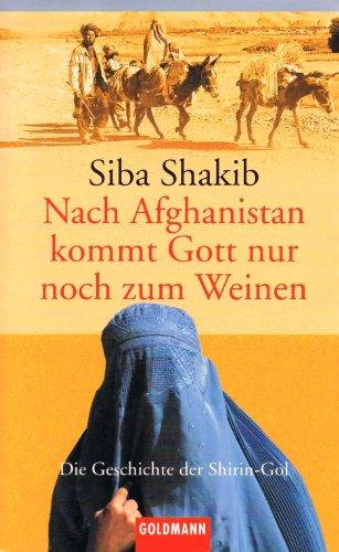 Nach Afghanistan kommt Gott nur noch zum Weinen - Die Geschichte der Shirin-Gol.
