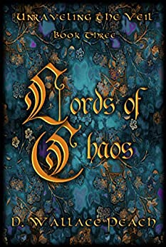 Lords of Chaos (Unraveling the Veil Book 3) by [D. Wallace  Peach, D. Wallace Peach]