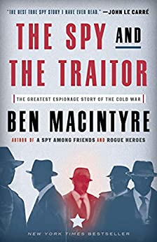 The Spy and the Traitor: The Greatest Espionage Story of the Cold War by [Ben Macintyre]