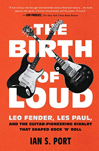 The Birth of Loud: Leo Fender, Les Paul, and the Guitar-Pioneering Rivalry That Shaped Rock 'n' Roll (English Edition)