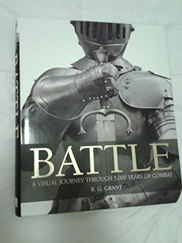 BATTLE A Visual Journey Through 5,000 Years of Combat by R.G. Grant (2008-05-03)
