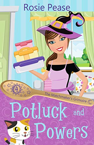 Potluck and Powers: A Paranormal Culinary Cozy Mystery (The Matchmaker's Grimoire Book 4) by [Rosie Pease]