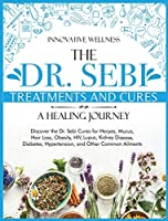 The Dr. Sebi Treatments and Cures - A Healing Journey: Discover the Dr. Sebi Cures for Herpes, Mucus, Hair Loss, Obesity, HIV, Lupus, Kidney Disease, Diabetes, Hypertension, and Other Common Ailments