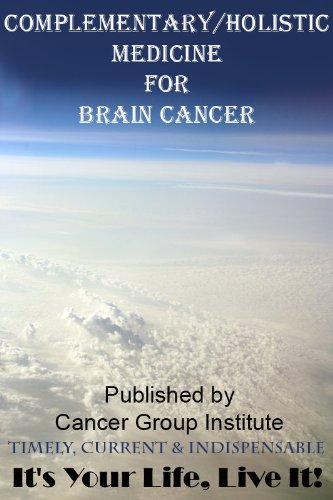Complementary/Holistic Medicine for Brain Cancer - It's Your Life, Live It! (English Edition)