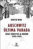Auschwitz, última parada: Cómo sobreviví al horror (1943-1945) (F. COLECCION)