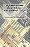 High-Performance Energy-Efficient Microprocessor Design (Integrated Circuits and Systems) (English Edition)