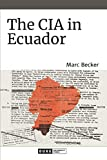 The CIA in Ecuador (American Encounters/Global Interactions)