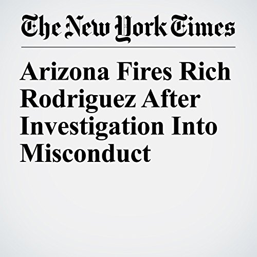 Arizona Fires Rich Rodriguez After Investigation Into Misconduct copertina