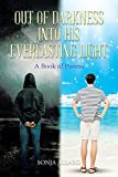 Out of Darkness into His Everlasting Light: A Book of Poems