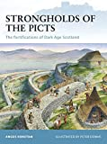 Strongholds of the Picts: The fortifications of Dark Age Scotland (Fortress)