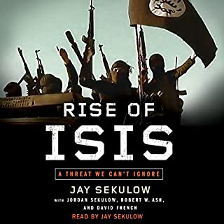 Rise of ISIS     A Threat We Can't Ignore              By:                                                                                                                                 Jay Sekulow                               Narrated by:                                                                                                                                 Jay Sekulow                      Length: 2 hrs and 16 mins     112 ratings     Overall 3.8