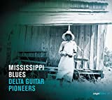 Mississippi Blues Delta Guitar Pioneers