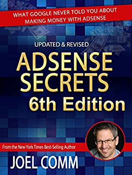 Google AdSense Secrets 6.0: What Google Never Told You About Making Money with AdSense by [Joel Comm]