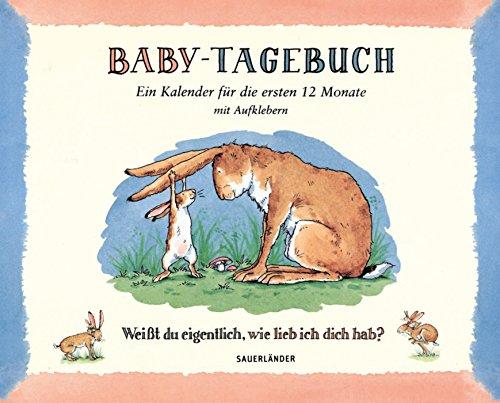 Baby-Tagebuch. Weißt du eigentlich, wie lieb ich dich hab?: Ein Kalender für die ersten Monate