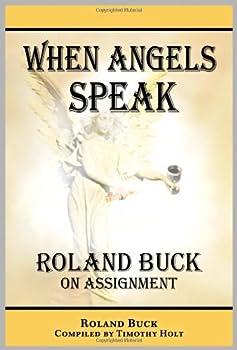 When Angels Speak  Roland Buck on Assignment by Roland Buck  4-Mar-2010  Paperback