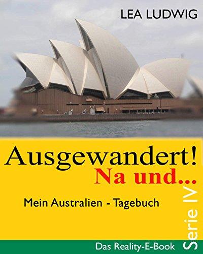 Ausgewandert! Na und … (Serie IV): Das Reality E-Book – Serie IV (German Edition)