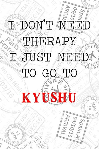I Don't Need Therapy I Just Need To Go To Kyushu: 6x9