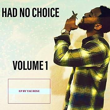 Had No Choice Volume 1