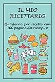 Ricettario da Scrivere: Quaderno per Ricette con 100 Pagine da Riempire