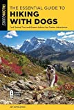 The Essential Guide to Hiking with Dogs: Trail-Tested Tips and Expert Advice for Canine Adventures