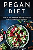 Pegan Diet: 40+ Salad, Side Dishes and Pasta recipes for a healthy and balanced Pegan diet