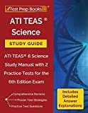 ATI TEAS Science Study Guide: ATI TEAS 6 Science Study Manual with 2 Practice Tests for the 6th Edition Exam [Includes Detailed Answer Explanations]