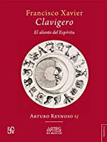 Francisco Xavier Clavijero: El Aliento Del Espíritu/ the Breath of the Spirit (Tezontle)