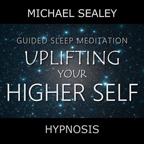 Guided Sleep Meditation - Uplifting Your Higher Self (feat. Christopher Lloyd Clarke)
