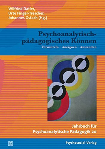 Psychoanalytisch-pädagogisches Können: Vermitteln – Aneignen – Anwenden / Jahrbuch für Psychoanalytische Pädagogik 20