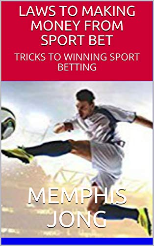 LAWS TO MAKING MONEY FROM SPORT BET: TRICKS TO WINNING SPORT BETTING (English Edition)