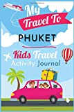 My Travel to Phuket Kids activity preschool Journal / NoteBook / Workbook  6x9 120 Pages chidren traveler Diary: for your Children travel, vacation or ... holiday perfect gift children Kids prescho