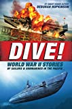 Dive! World War II Stories of Sailors & Submarines in the Pacific