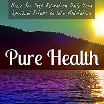 Pure Health - Music for Deep Relaxation Daily Yoga Spiritual Fitness Buddha Meditation with Nature New Age Soothing Sounds