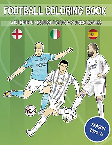 Football coloring book (3 in 1 edition - English, Italian & Spanish leagues): 60 different players and teams ready to color (Goaloring books)