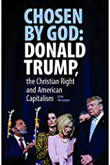 Chosen By God: Donald Trump, the Christian Right and American Capitalism Kindle Edition