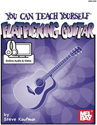 You Can Teach Yourself Flatpicking Guitar by Steve Kaufman(2015-06-16)