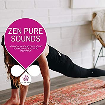 Zen Pure Sounds - Healing Chant And Deep Sound For Morning Yoga And Meditation