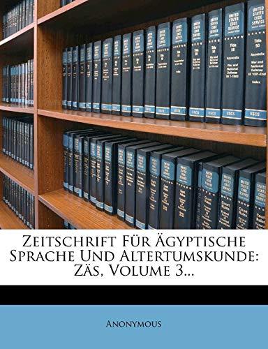 Zeitschrift Für Ägyptische Sprache Und Altertumskunde: Zäs, Volume 3...