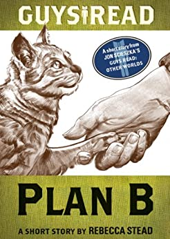 Guys Read: Plan B: A Short Story from Guys Read: Other Worlds by [Rebecca Stead]
