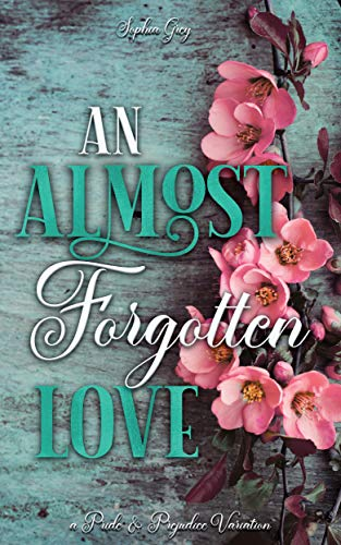 An Almost Forgotten Love: A Pride and Prejudice Variation by [Sophia Grey, A Lady]