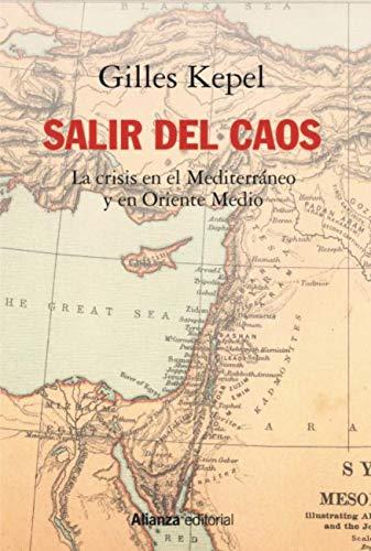 Salir del caos: Las crisis en el Mediterráneo y en Oriente Medio (Alianza Ensayo nº 771)