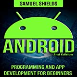Android: Programming and App Development for Beginners - Samuel Shields