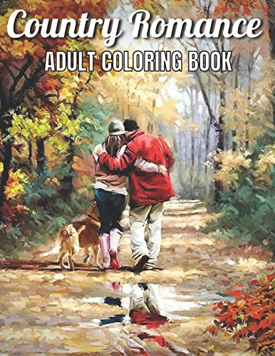Country Romance Adult Coloring Book: An Adult Coloring Book with Charming Country Life, Loving Couples, Beautiful Flowers, and Romantic Scenes for Relaxation.(Country Romance Coloring Book)