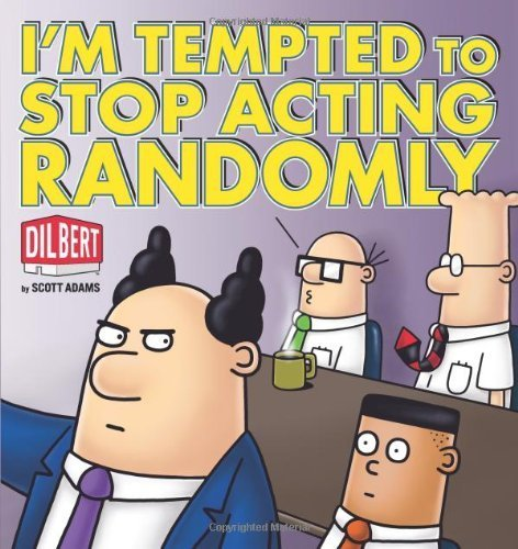 I'm Tempted to Stop Acting Randomly: A Dilbert Book (Dilbert Book Collections Graphi) by Adams, Scott (2010) Paperback