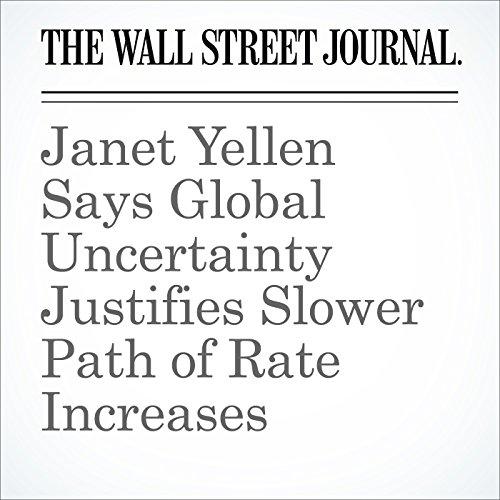 Janet Yellen Says Global Uncertainty Justifies Slower Path of Rate Increases audiobook cover art