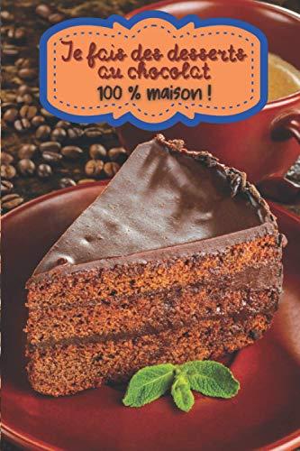 Je fais des desserts au chocolat 100 % maison !: Carnet de notes à remplir (15,24 cms X 22,86 cms, 100 pages) / 98 fiches pour noter et créer vos préparations !