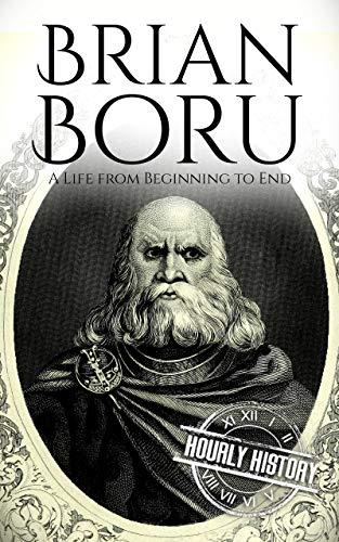 Brian Boru: A Life from Beginning to End (Irish History Book 6) (English Edition)